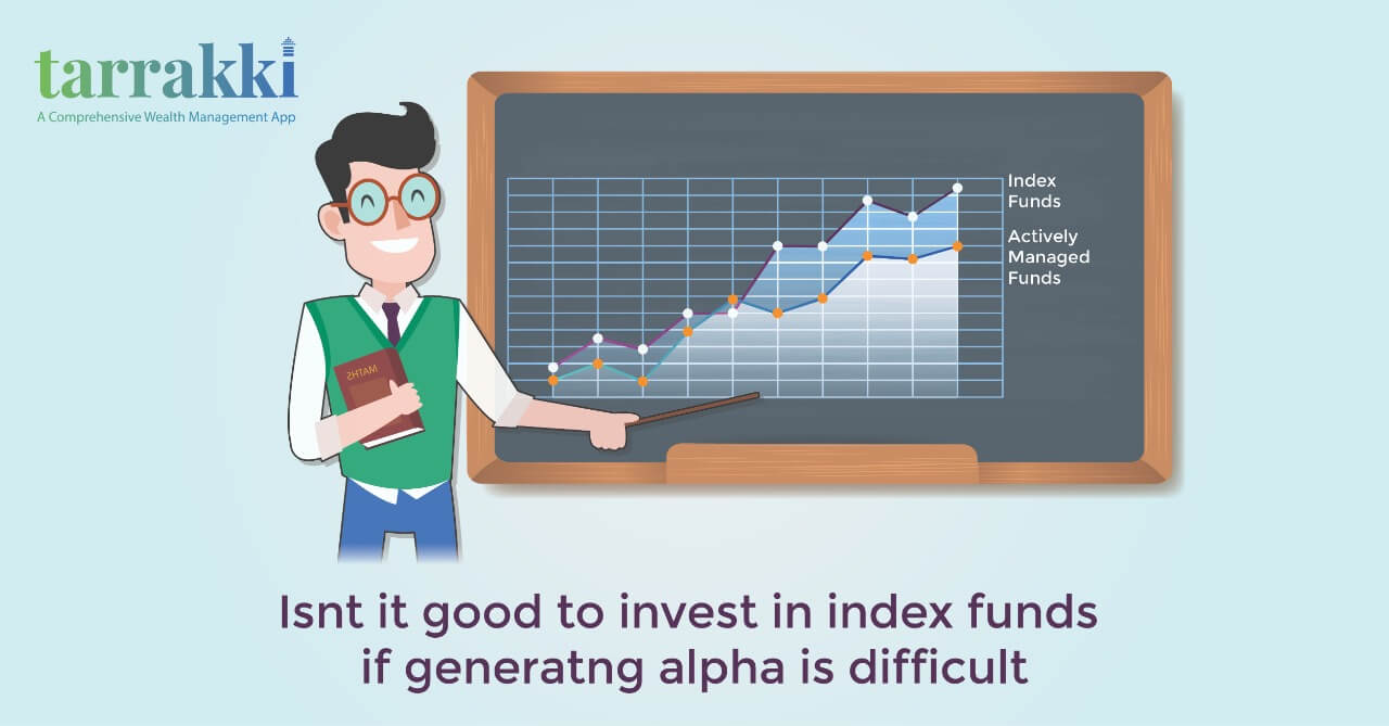 Isnt it good to invest in index funds if generating alpha is difficult