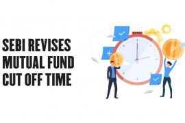 SEBI Revises Mutual Fund Cut Off Time